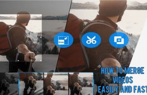 How to Merge Videos Easily and Fast